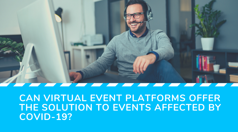 Can Virtual Event Platforms Offer the Solution to Events Affected by COVID-19?